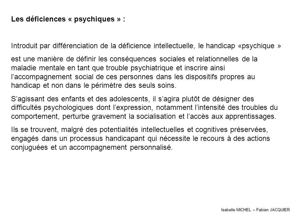 Isabelle MICHEL – Fabien JACQUIER Les déficiences « psychiques » : Introduit par différenciation de la déficience intellectuelle, le handicap «psychiq