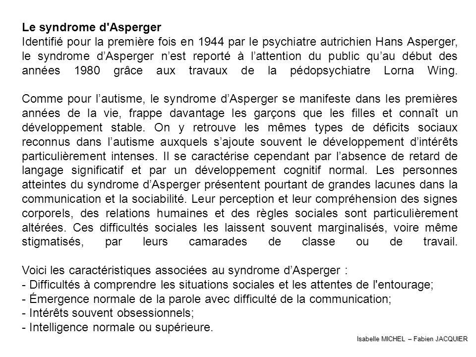 Le syndrome d'Asperger Identifié pour la première fois en 1944 par le psychiatre autrichien Hans Asperger, le syndrome dAsperger nest reporté à latten