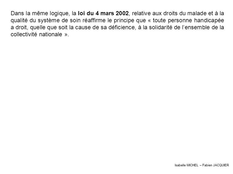 Isabelle MICHEL – Fabien JACQUIER Dans la même logique, la loi du 4 mars 2002, relative aux droits du malade et à la qualité du système de soin réaffi