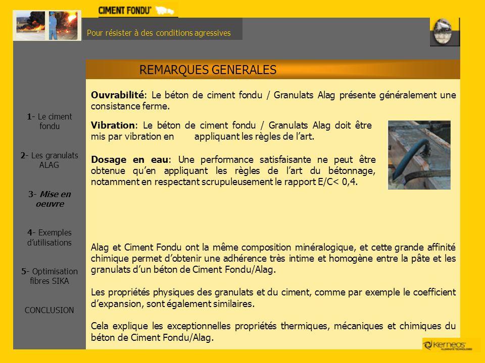 Pour résister à des conditions agressives REMARQUES GENERALES Ouvrabilité: Le béton de ciment fondu / Granulats Alag présente généralement une consist