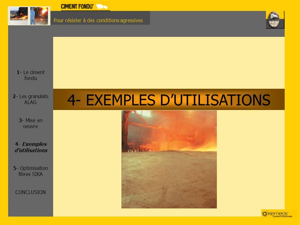 Pour résister à des conditions agressives 4- EXEMPLES DUTILISATIONS 1- Le ciment fondu 2- Les granulats ALAG 3- Mise en oeuvre 4- Exemples dutilisatio