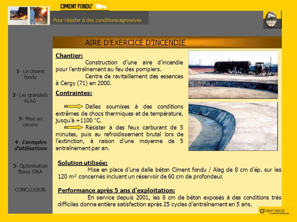Pour résister à des conditions agressives AIRE DEXERCICE DINCENDIE Solution utilisée: Mise en place dune dalle béton Ciment fondu / Alag de 8 cm dép.