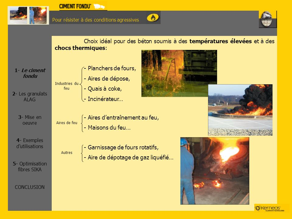 Pour résister à des conditions agressives Choix idéal pour des béton soumis à des températures élevées et à des chocs thermiques: - Planchers de fours