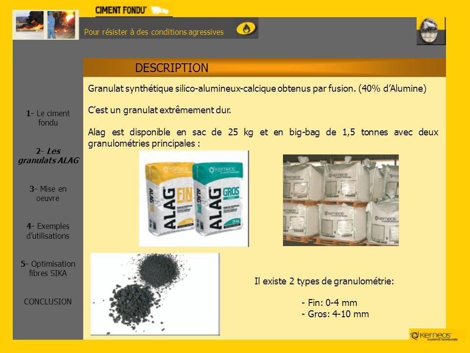 Pour résister à des conditions agressives Granulat synthétique silico-alumineux-calcique obtenus par fusion. (40% dAlumine) Cest un granulat extrêmeme