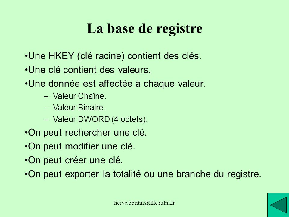 herve.obritin@lille.iufm.fr La base de registre Une HKEY (clé racine) contient des clés. Une clé contient des valeurs. Une donnée est affectée à chaqu