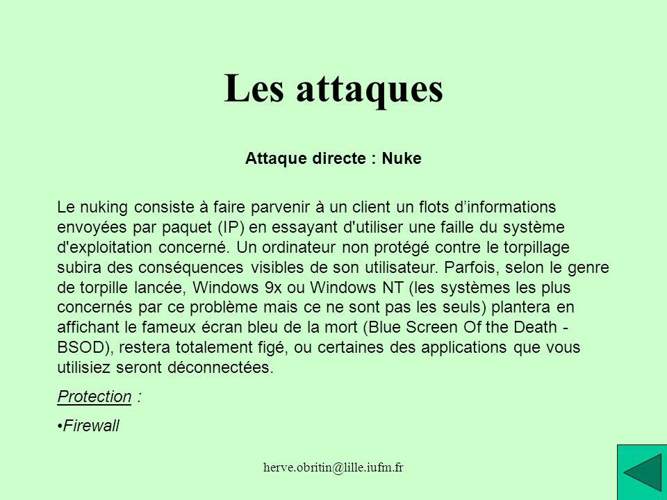 herve.obritin@lille.iufm.fr Les attaques Attaque directe : Nuke Le nuking consiste à faire parvenir à un client un flots dinformations envoyées par pa