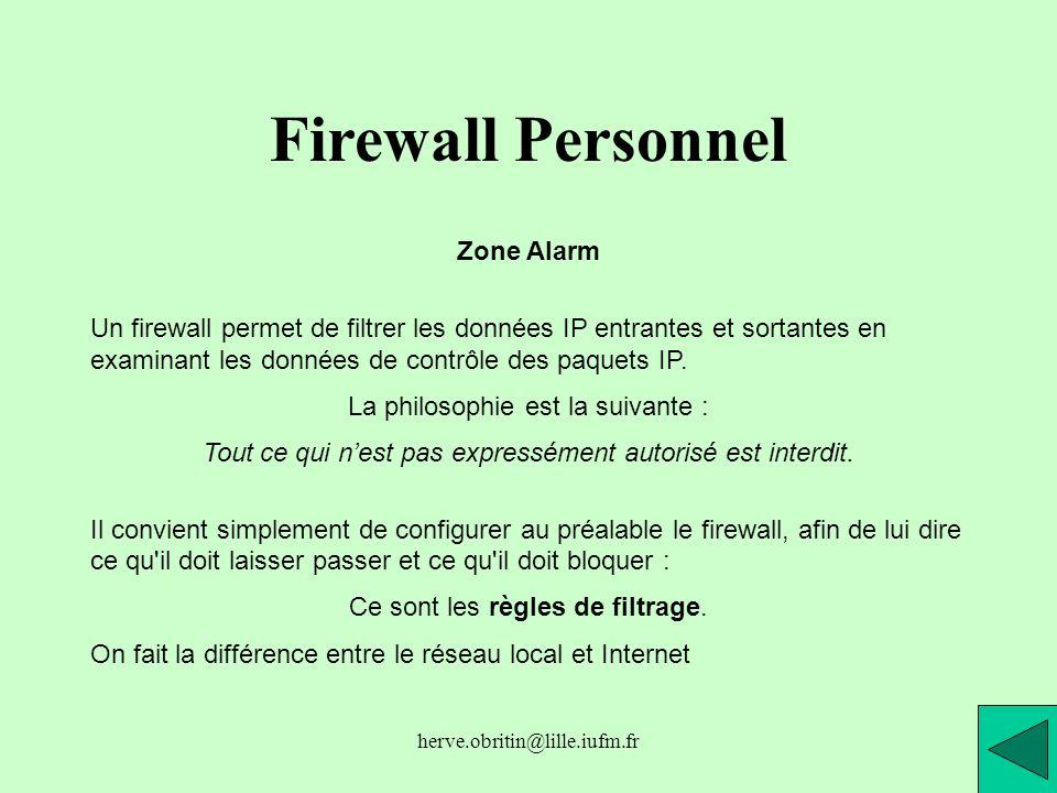 herve.obritin@lille.iufm.fr Firewall Personnel Zone Alarm Un firewall permet de filtrer les données IP entrantes et sortantes en examinant les données