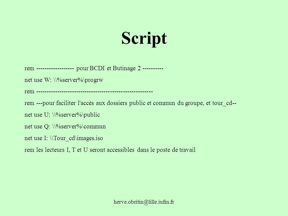 herve.obritin@lille.iufm.fr Script rem ------------------ pour BCDI et Butinage 2 ---------- net use W: \\%server%\progrw rem ------------------------