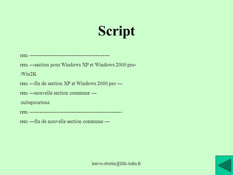 herve.obritin@lille.iufm.fr Script rem ----------------------------------------------- rem ---section pour Windows XP et Windows 2000 pro- :Win2K rem