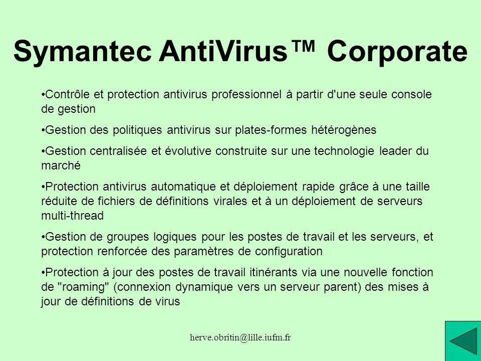 herve.obritin@lille.iufm.fr Symantec AntiVirus Corporate Contrôle et protection antivirus professionnel à partir d'une seule console de gestion Gestio