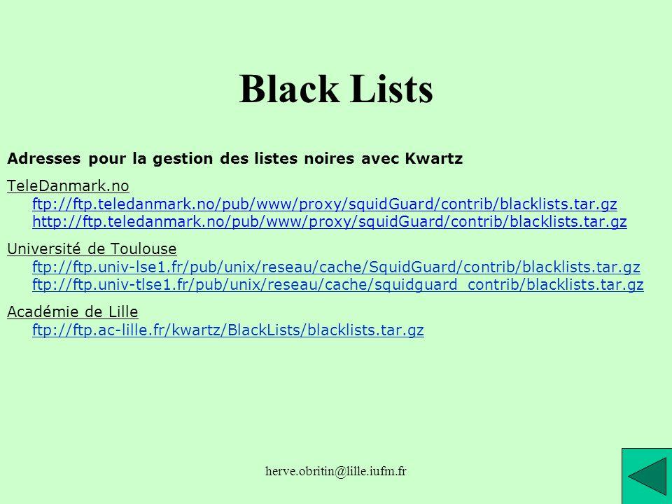 herve.obritin@lille.iufm.fr Black Lists Adresses pour la gestion des listes noires avec Kwartz TeleDanmark.no ftp://ftp.teledanmark.no/pub/www/proxy/s