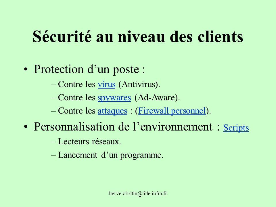 herve.obritin@lille.iufm.fr Sécurité au niveau des clients Protection dun poste : –Contre les virus (Antivirus).virus –Contre les spywares (Ad-Aware).