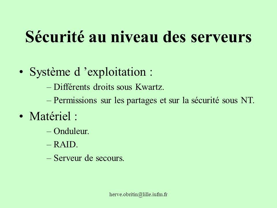 herve.obritin@lille.iufm.fr Sécurité au niveau des serveurs Système d exploitation : –Différents droits sous Kwartz. –Permissions sur les partages et