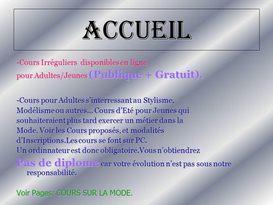 Accueil -Cours Irréguliers disponibles en ligne pour Adultes/Jeunes (Publique + Gratuit). -Cours pour Adultes sinterressant au Stylisme, Modélisme ou
