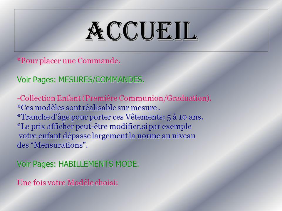 Accueil *Pour placer une Commande. Voir Pages: MESURES/COMMANDES. -Collection Enfant (Première Communion/Graduation). *Ces modèles sont réalisable sur