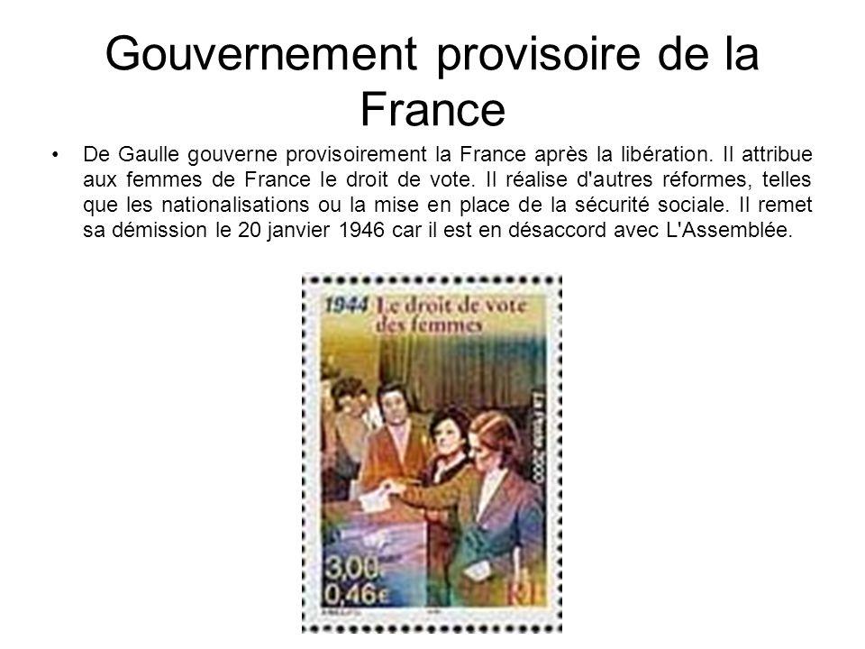 Gouvernement provisoire de la France De Gaulle gouverne provisoirement la France après la libération. Il attribue aux femmes de France le droit de vot