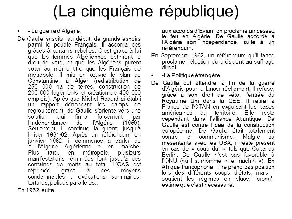 (La cinquième république) - La guerre dAlgérie. De Gaulle suscita, au début, de grands espoirs parmi le peuple Français. Il accorda des grâces à certa