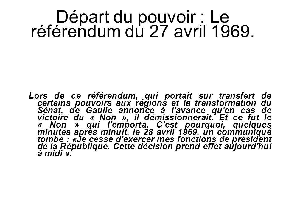 Départ du pouvoir : Le référendum du 27 avril 1969. Lors de ce référendum, qui portait sur transfert de certains pouvoirs aux régions et la transforma