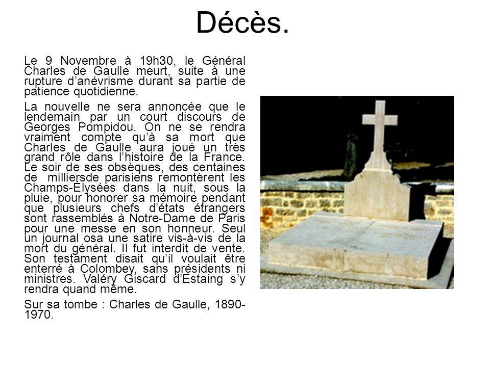 Décès. Le 9 Novembre à 19h30, le Général Charles de Gaulle meurt, suite à une rupture danévrisme durant sa partie de patience quotidienne. La nouvelle