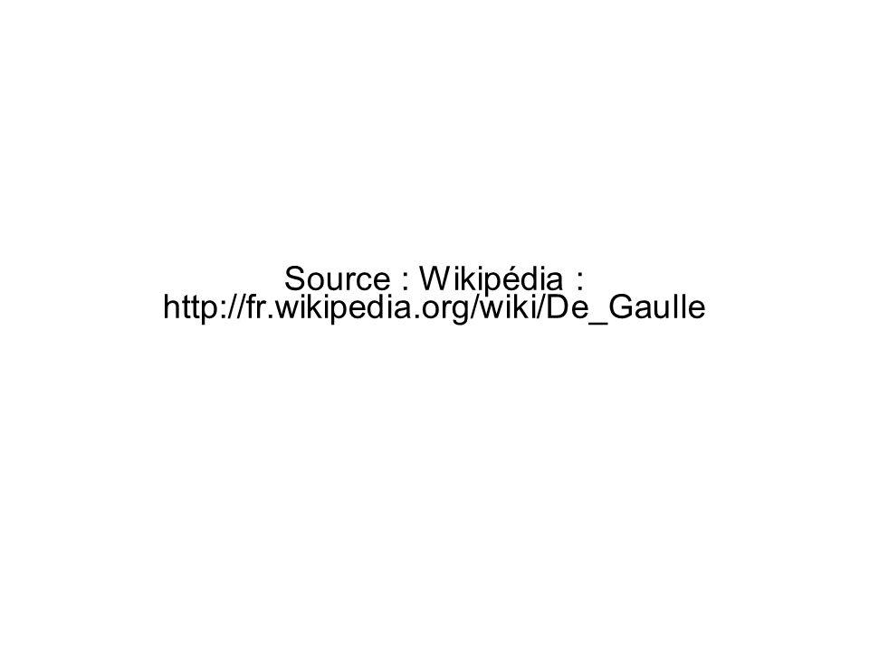 Source : Wikipédia : http://fr.wikipedia.org/wiki/De_Gaulle