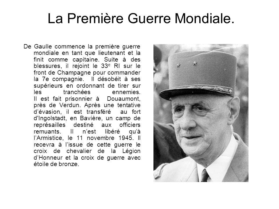 La Première Guerre Mondiale. De Gaulle commence la première guerre mondiale en tant que lieutenant et la finit comme capitaine. Suite à des blessures,