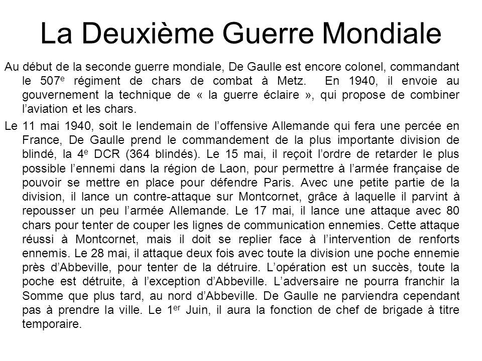La Deuxième Guerre Mondiale Au début de la seconde guerre mondiale, De Gaulle est encore colonel, commandant le 507 e régiment de chars de combat à Me
