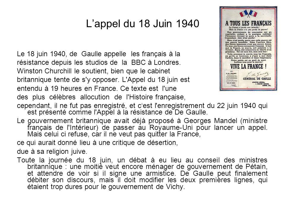 Lappel du 18 Juin 1940 Le 18 juin 1940, de Gaulle appelle les français à la résistance depuis les studios de la BBC à Londres. Winston Churchill le so
