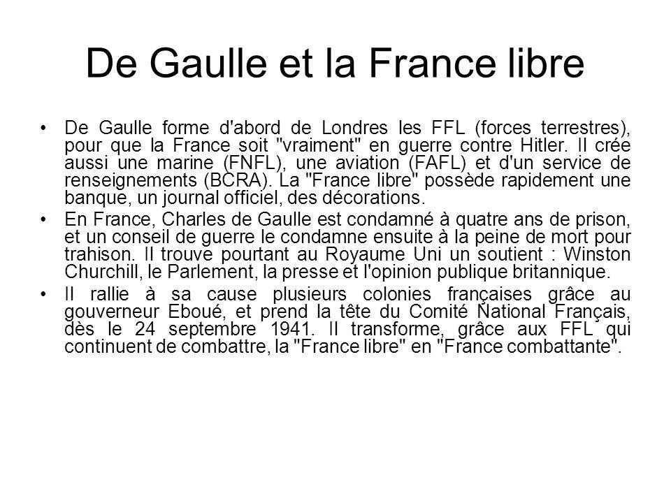 De Gaulle et la France libre De Gaulle forme d'abord de Londres les FFL (forces terrestres), pour que la France soit