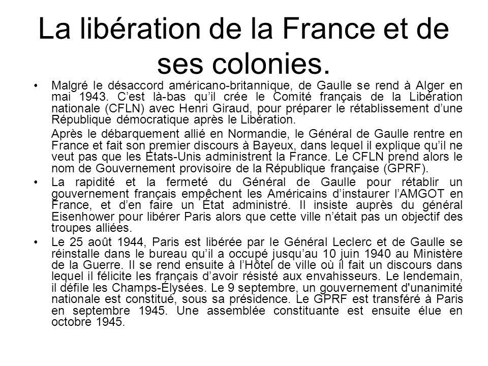 La libération de la France et de ses colonies. Malgré le désaccord américano-britannique, de Gaulle se rend à Alger en mai 1943. Cest là-bas quil crée
