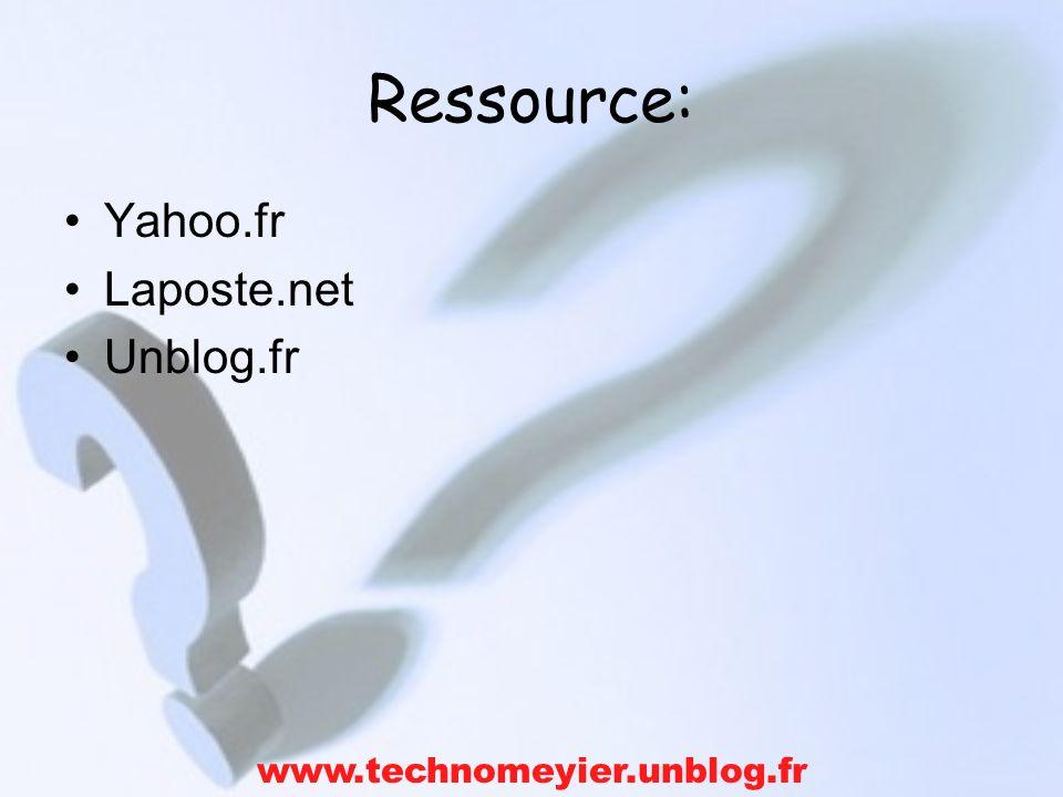 Ressource: Yahoo.fr Laposte.net Unblog.fr www.technomeyier.unblog.fr
