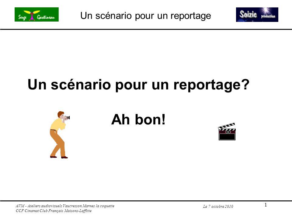 1 Un scénario pour un reportage Le 7 octobre 2010 Un scénario pour un reportage? Ah bon! AVM - Ateliers audiovisuels Vaucresson Marnes la coquette CCF
