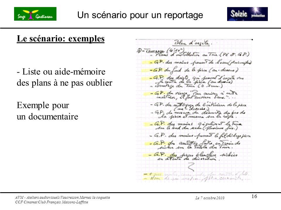 16 Le 7 octobre 2010 - Liste ou aide-mémoire des plans à ne pas oublier Exemple pour un documentaire Le scénario: exemples AVM - Ateliers audiovisuels