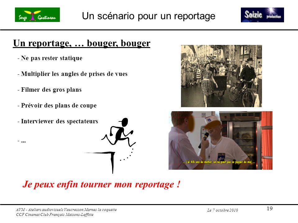 19 Le 7 octobre 2010 Un reportage, … bouger, bouger - Ne pas rester statique - Multiplier les angles de prises de vues - Filmer des gros plans - Prévo