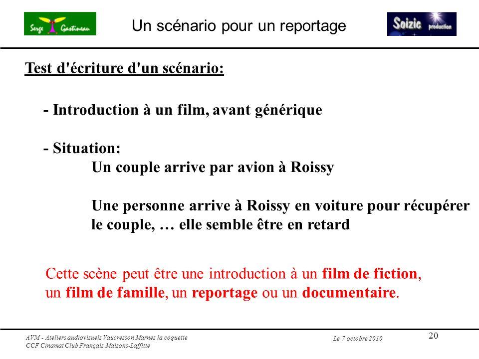 20 Le 7 octobre 2010 Test d'écriture d'un scénario: - Introduction à un film, avant générique - Situation: Un couple arrive par avion à Roissy Une per