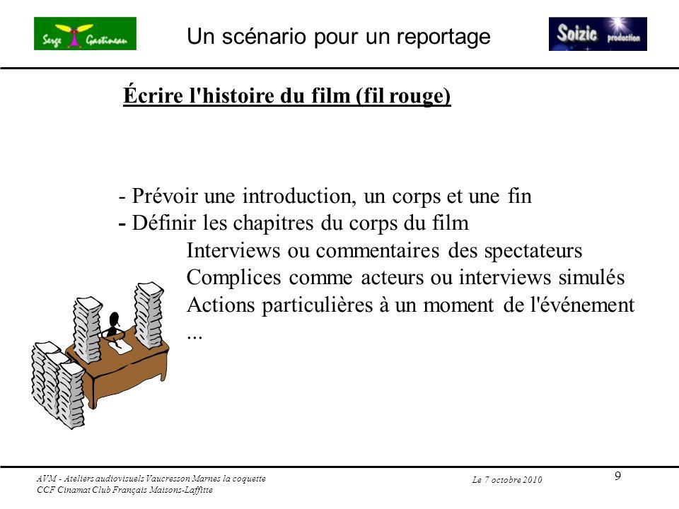 9 Le 7 octobre 2010 - Prévoir une introduction, un corps et une fin - Définir les chapitres du corps du film Interviews ou commentaires des spectateur