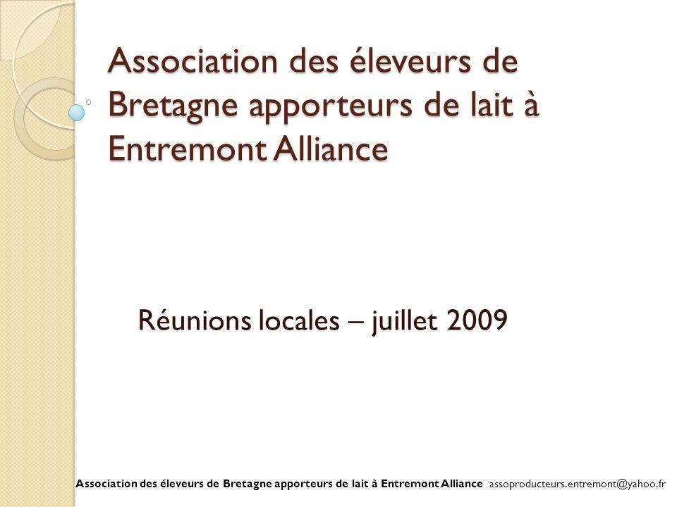 Association des éleveurs de Bretagne apporteurs de lait à Entremont Alliance Réunions locales – juillet 2009 Association des éleveurs de Bretagne appo