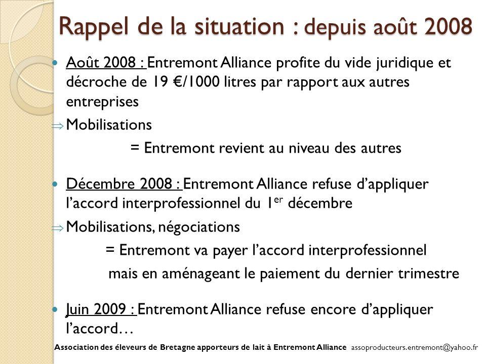Rappel de la situation : depuis août 2008 Août 2008 : Entremont Alliance profite du vide juridique et décroche de 19 /1000 litres par rapport aux autr