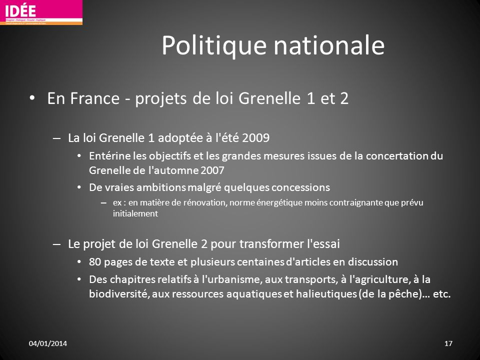 Politique nationale En France - projets de loi Grenelle 1 et 2 – La loi Grenelle 1 adoptée à l'été 2009 Entérine les objectifs et les grandes mesures