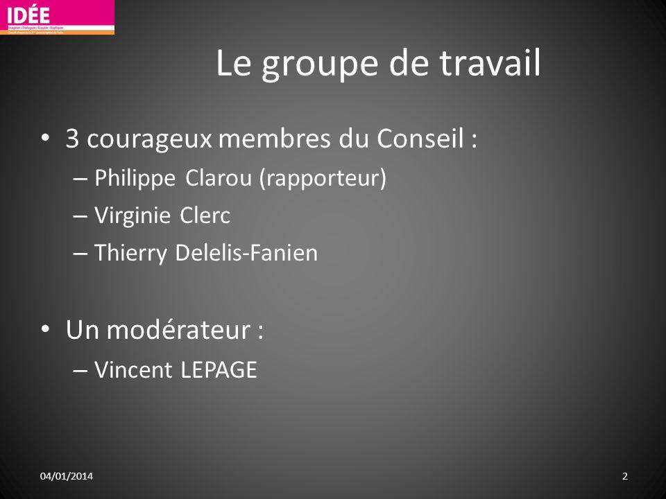 Le groupe de travail 3 courageux membres du Conseil : – Philippe Clarou (rapporteur) – Virginie Clerc – Thierry Delelis-Fanien Un modérateur : – Vince