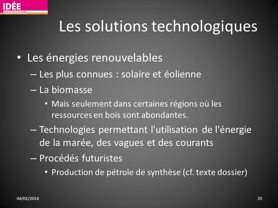 Les solutions technologiques Les énergies renouvelables – Les plus connues : solaire et éolienne – La biomasse Mais seulement dans certaines régions o