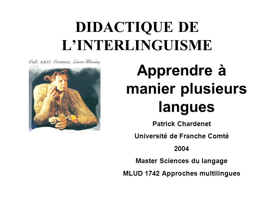 Apprendre à manier plusieurs langues Patrick Chardenet Université de Franche Comté 2004 Master Sciences du langage MLUD 1742 Approches multilingues DI