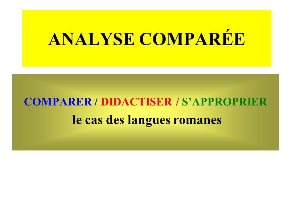 ANALYSE COMPARÉE COMPARER / DIDACTISER / SAPPROPRIER le cas des langues romanes