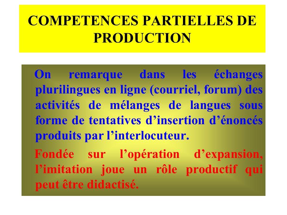 COMPETENCES PARTIELLES DE PRODUCTION On remarque dans les échanges plurilingues en ligne (courriel, forum) des activités de mélanges de langues sous f