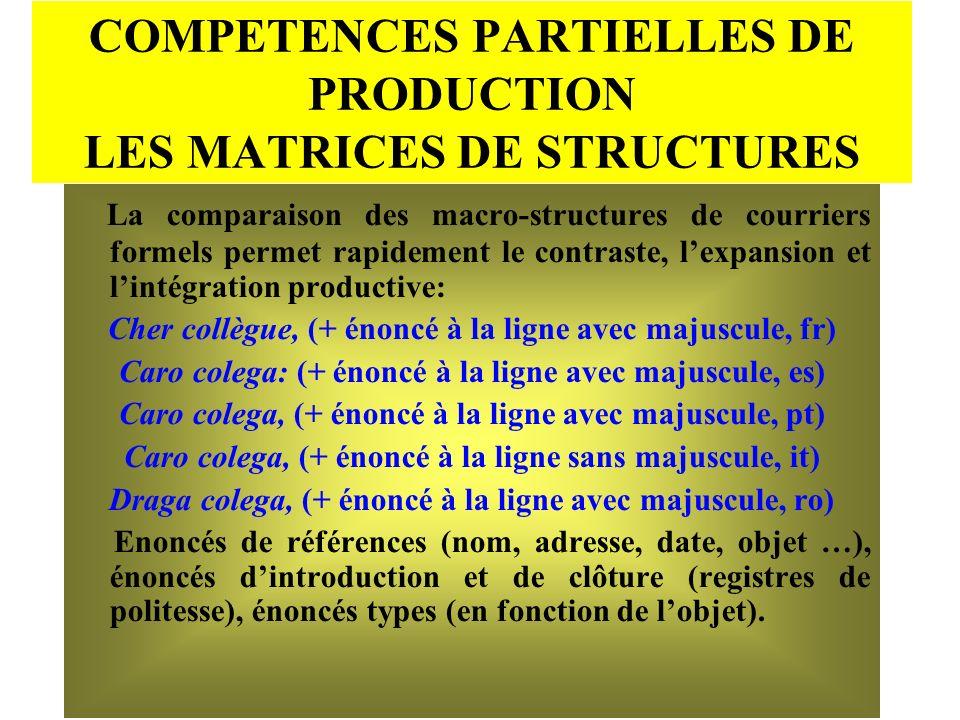 COMPETENCES PARTIELLES DE PRODUCTION LES MATRICES DE STRUCTURES La comparaison des macro-structures de courriers formels permet rapidement le contrast