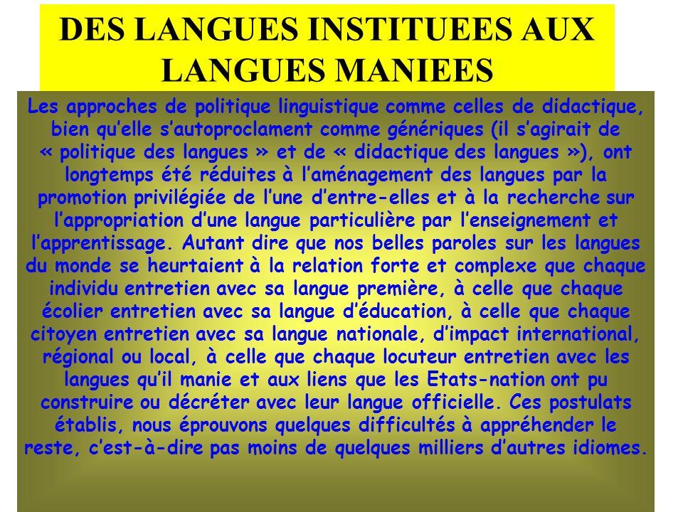 DES LANGUES INSTITUEES AUX LANGUES MANIEES Les approches de politique linguistique comme celles de didactique, bien quelle sautoproclament comme génér