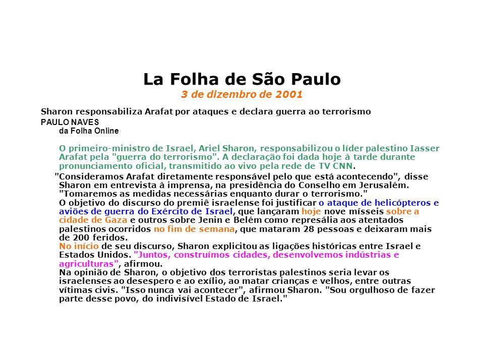 La Folha de São Paulo 3 de dizembro de 2001 Sharon responsabiliza Arafat por ataques e declara guerra ao terrorismo PAULO NAVES da Folha Online O prim