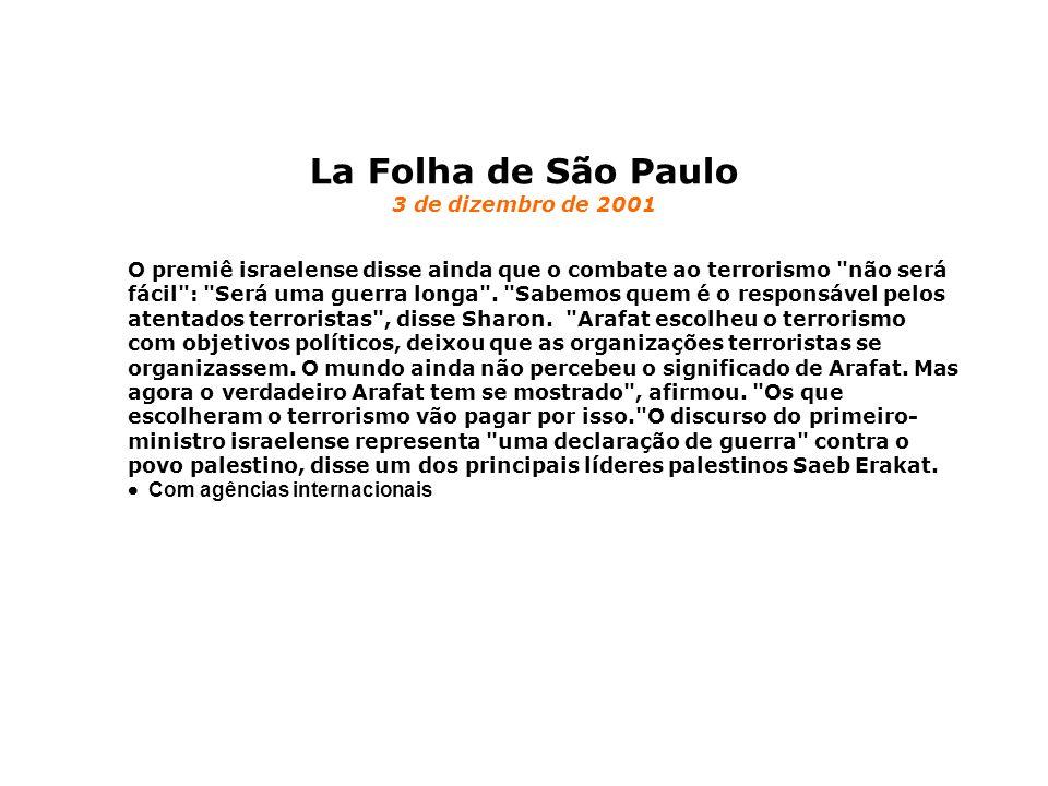La Folha de São Paulo 3 de dizembro de 2001 O premiê israelense disse ainda que o combate ao terrorismo