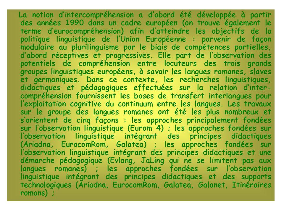 La notion dintercompréhension a dabord été développée à partir des années 1990 dans un cadre européen (on trouve également le terme deurocompréhension