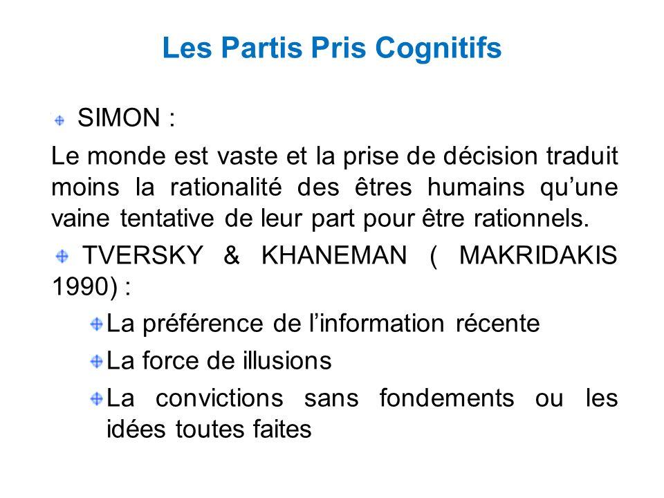 Les Partis Pris Cognitifs SIMON : Le monde est vaste et la prise de décision traduit moins la rationalité des êtres humains quune vaine tentative de leur part pour être rationnels.