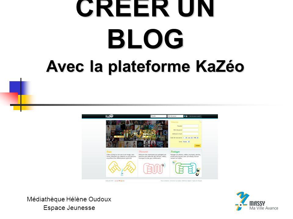 CREER UN BLOG Avec la plateforme KaZéo Médiathèque Hélène Oudoux Espace Jeunesse
